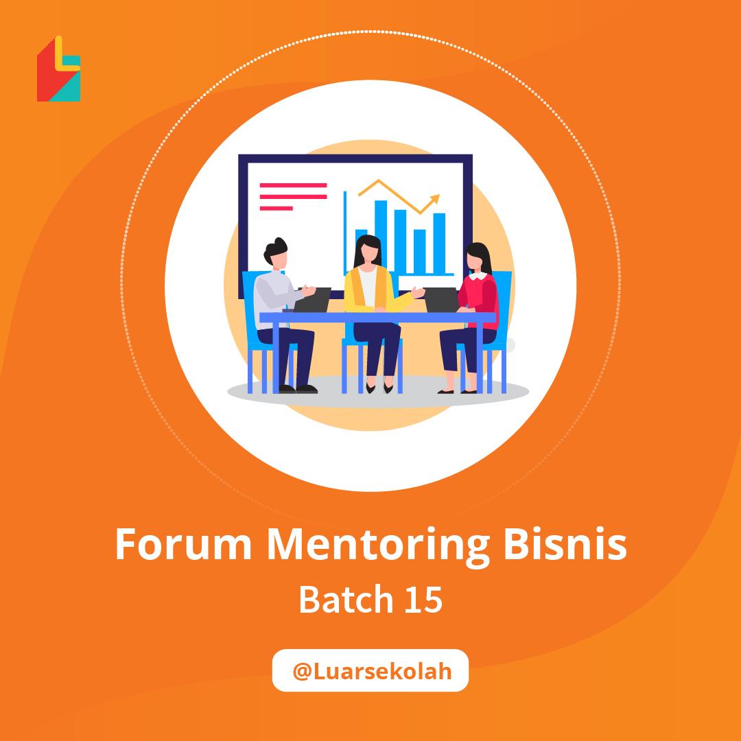 Forum Mentoring Bisnis Batch 15 - Kelas di Luarsekolah